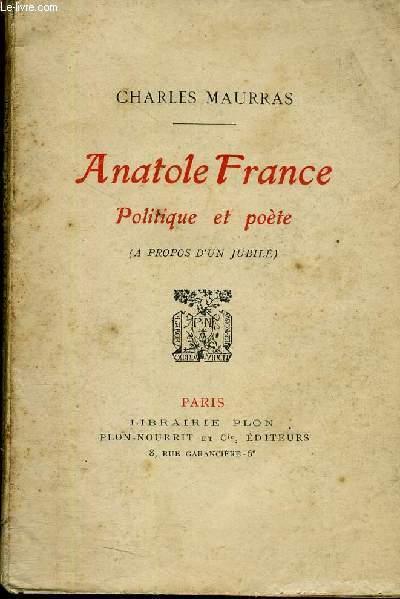 ANATOLE FRANCE POLITIQUE ET POETE (A PROPOS D'UN JUBILE)