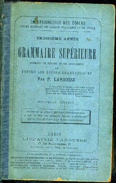 GRAMMAIRE SUPERIEURE FORMANT LE RESUME ET LE COMPLEMENT DE TOUTES LES ETUDES GRAMMATICALES - 3EME ANNEE