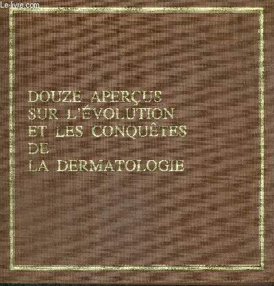 DOUZE APERCUS SUR L'EVOLUTION ET LES CONQUETES DE LA DERMATOLOGIE