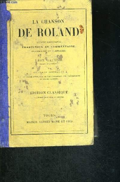 LA CHANSON DE ROLAND - TEXTE CRITIQUE - TRADUCTION ET COMMENTAIRE - GRAMMAIRE ET GLOSSSAIRE- EDITION CLASSIQUE - OUVRAGE COURONNE