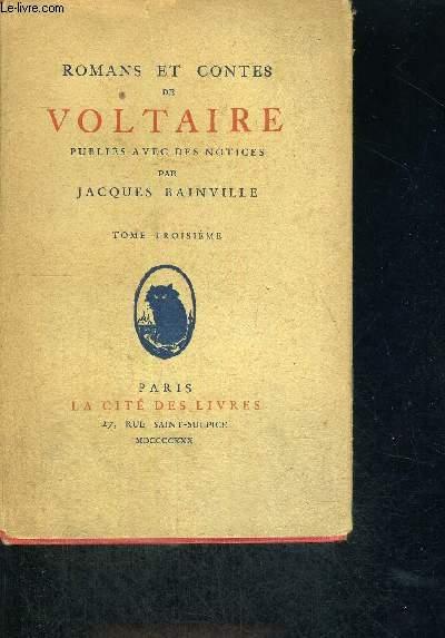 ROMANS ET CONTES DE VOLTAIRE - PUBLIES AVEC DES NOTICES PAR JACQUES BAINVILLE - TOME 3