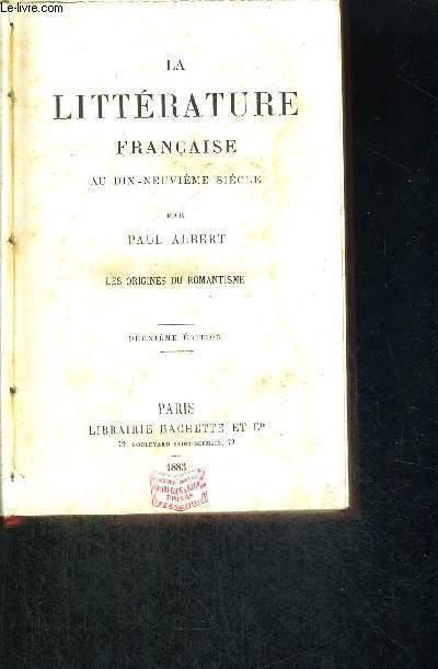 LA LITTERATURE FRANCAISE AU XIX EME SIECLE - LES ORIGINES DU ROMANTISME - 2EME EDITION
