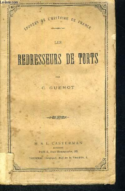 LES REDRESSEURS DE TORTS  - EPOPEES DE L'HISTOIRE DE FRANCE