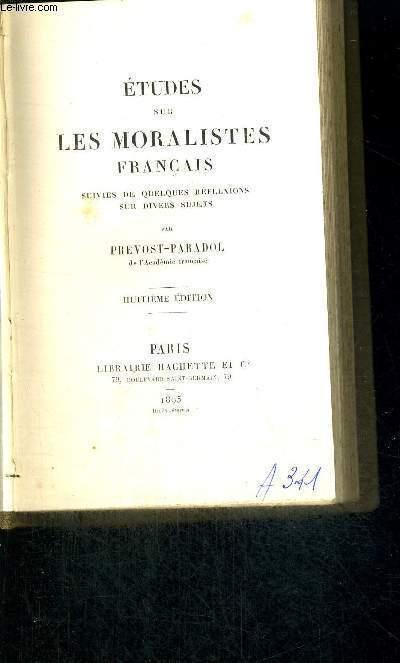 ETUDES SUR LES MORALISTES FRANCAIS - SUIVIES DE QUELQUES REFLEXIONS SUR DIVERS SUJETS - 8EME EDITION
