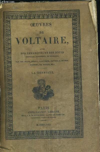 OEUVRES DE VOLTAIRE - LA HENRIADE - TOME XIII - AVEC DES REMARQUES ET DES NOTES HISTORIQUES, SCIENTIFIQUE ET LITTERAIRES