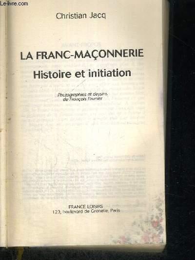LA FRANC-MACONNERIE - HISTOIRE ET INITIATION
