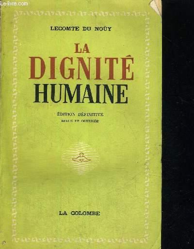 LA DIGNITE HUMAINE -  EDITION DEFINITIVE - REVUE ET CORRIGEE