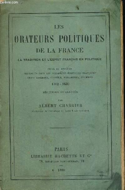 LES ORATEURS POLITIQUES DE LA FRANCE - LA TRADITION ET L'ESPRIT FRANCAIS EN POLITIQUE - CHOIX DE DISCOURS PRONONCES DANS LES ASSEMBLEES POLITIQUES FRANCAISES - ETATS GENERAUX, CONSEILS, PARLEMENT, CHAMBRES - 1302-1830