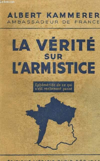 LA VERITE DUR L'ARMISTICE - EPHEMERIDE DE CE QUI S'EST REELLEMENT PASSE
