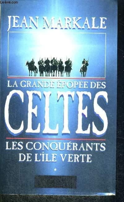 LA GRANDE EPOPEE DES CELTES - LES CONQUERANTS DE L'ILE VERTE