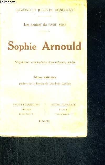 SOPHIE ARNOULD - LES ACTRICES DU XVIII E SIECLE - D'APRES SA CORRESPONDANCE ET SES MEMOIRES INEDITS - EDITION DEFINITIVE