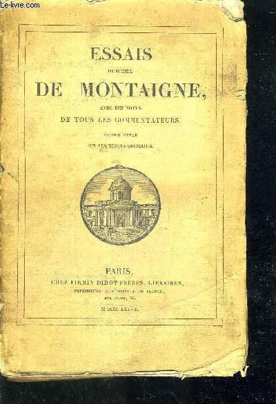 ESSAIS DE MICHEL DE MONTAIGNE - AVEC DES NOTES DE TOUS LES COMMENTATEURS - EDITION REVUE SUR LES TEXTES ORIGINAUX