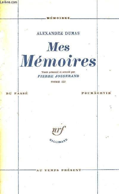 MES MEMOIRES - TOME 3 - MEMOIRES DU PASSE POUR SERVIRE AU TEMPS PRESENT
