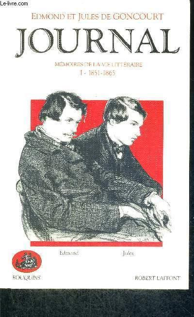 JOURNAL - MEMOIRES DE LA VIE LITTERAIRE - TOME 1 -1851-1865