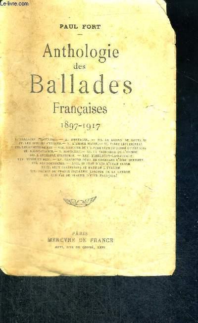 ANTHOLOGIE DES BALLADES FRANCAISES  - 6EME EDITION - 1897-1917 - BALLADEES FRANCAISES - MONTAGNES - LE ROMAN DE LOUIS XI - LES IDYLLES ANTIQUES - L'AMOUR MARIN - PARIS SENTIMENTAL - LES HYMNES DE FEU - COXCOMB OU L'HOMME TOUT NU TOMBE DU PARADIS