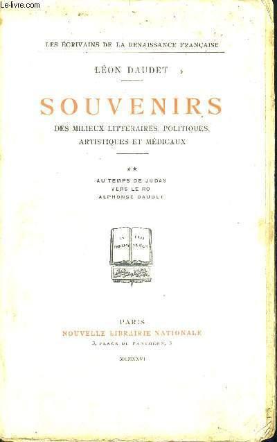 SOUVENIRS - DES MILIEUX LITTERAIRES, POLITIQUES, ARTISTIQUES ET MEDICAUX - AU TEMPS DE JUDAS - VERS LE ROI - ALPHONSE DAUDET - TOME 2