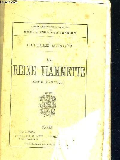 LA REINE FIAMMETTE - CONTE DRAMATIQUE - REPRESENTE SUR LE THEATRE DE L'ODEON