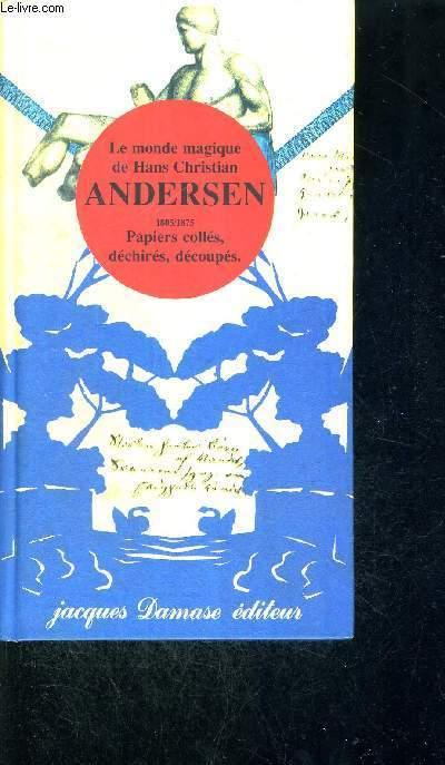 LE MONDE MAGIQUE DE HANS CHRISTIAN ANDERSEN -1805/1875 - PAPIERS COLLES, DECHIRES, DECOUPES