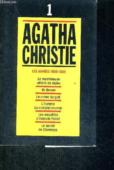 AGATHA CHRISTIE - TOME 1 - LES ANNES 1920 -1925 - LA MYSTERIEUSE AFFAIRE DE STYLE - MR BROWN - LE CRIME DU GOLF - L'HOMME AU COMPLET MARRON - LES ENQUETES D'HERCULE POIROT - LE SECRET DE CHIMNEYS
