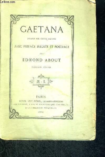 GAETANA - DRAME EN 5 ACTES - AVEC PREFACE INEDITE ET POSTFACE