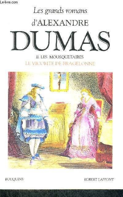 LES GRANDS ROMANS D'ALEXANDRE DUMAS - LES MOUSQUETAIRES - LE VICOMTE DE BRAGELONNE