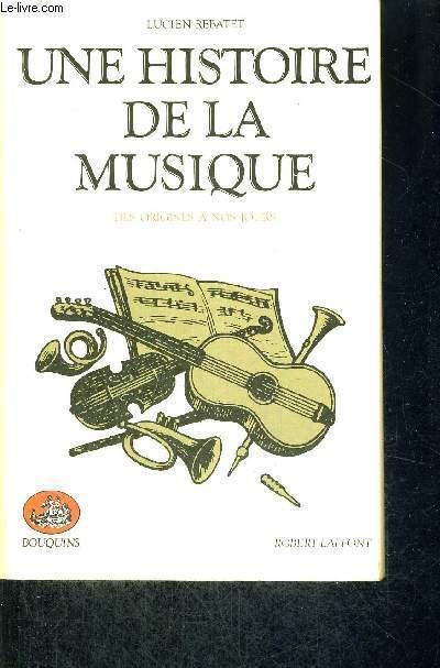 UNE HISTOIRE DE LA MUSIQUE - DES ORIGINES A NOS JOURS