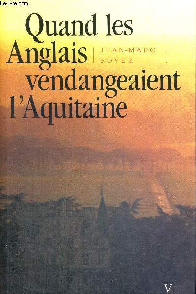 QUAND LES ANGLAIS VENDANGEAIENT L'AQUITAINE - D'ALIENOR A JEANNE D'ARC + ENVOI DE L'AUTEUR