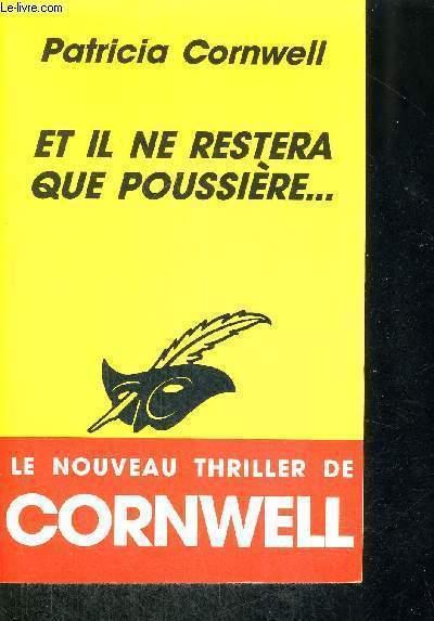 ET IL NE RESTERA QUE POUSSIERE... - LE NOUVEAU THRILLER DE CORNWELL