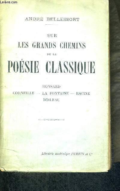 SUR LES GRANDS CHEMINS DE LA POESIE CLASSIQUE - RONSARD - CORNEILLE - LA FONTAINE - RACINE BOILEAU