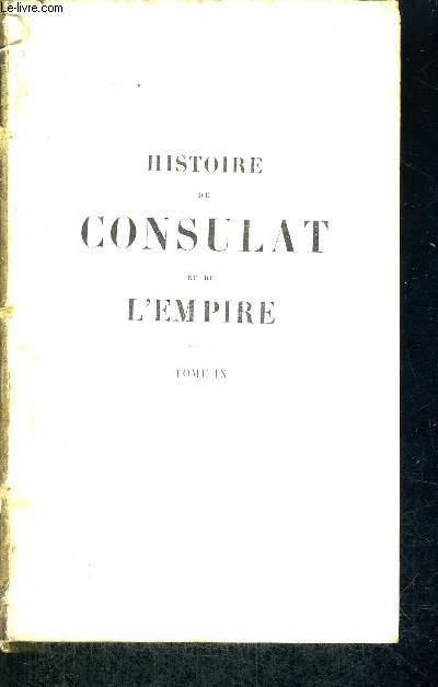 HISTOIRE DU CONSULAT ET DE L'EMPIRE - FAISANT SUITE A L'HISTOIRE DE LA REVOLUTION FRANCAISE - TOME 9