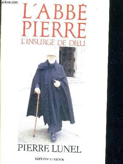 L'ABBE PIERRE - L'INSURGE DE DIEU