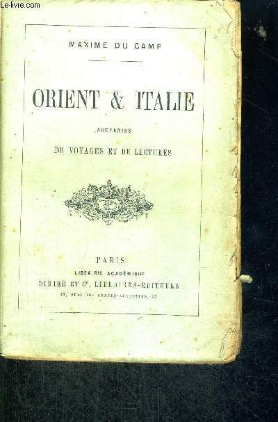ORIENT & ITALIE - SOUVENIRS DE VOYAGES ET DE LECTURES