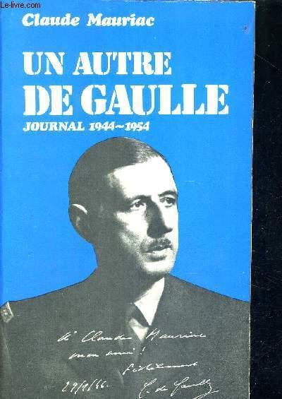 UN AUTRE DE GAULLE - JOURNAL 1944-1954