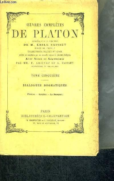 OEUVRES COMPLETES DE PLATON - TOME 5 - DIALOGUES DOGMATIQUES - PHEDON - GORGIAS - LE BANQUET