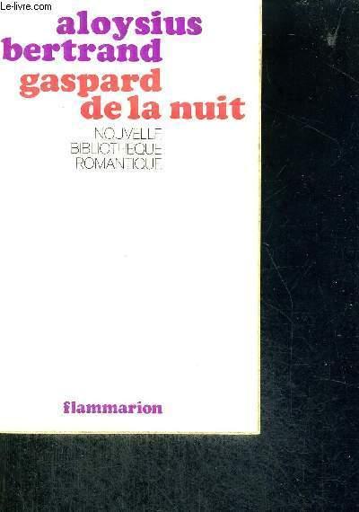 GASPARD DE LA NUIT - FANTAISIES A LA MANIERE DE REMBRANDT ET DE CALLOT - NOUVELLE BIBLIOTHEQUE ROMANTIQUE