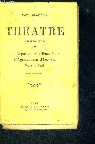 THEATRE - IV - LE REPOS DU SEPTIEME JOUR - L'AGAMEMNON D'ESCHYLE - VERS D'EXIL - PREMIERE SERIE - 4EME EDITION
