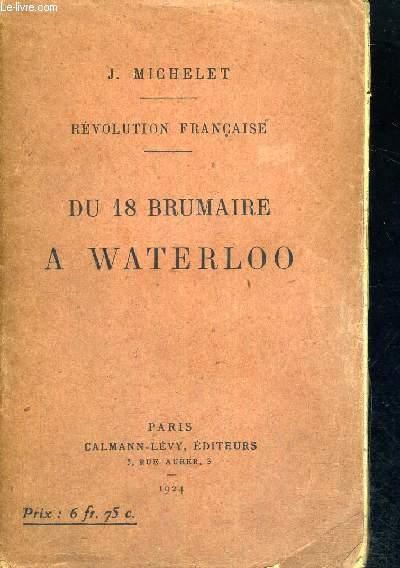 DU 18 BRUMAIRE A WATERLOO - REVOLUTION FRANCAISE