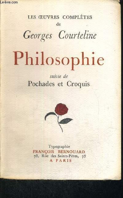 LES OEUVRES COMPLETES DE GEORGES COURTELINE - PHILOSOPHIE - SUIVIE DE POCHADES ET CROQUIS