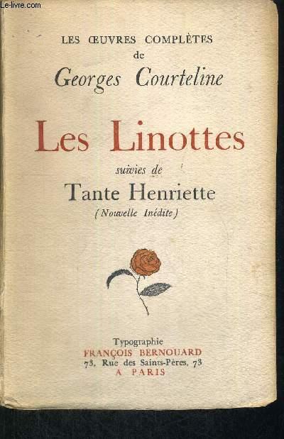 LES OEUVRES COMPLETES DE GEORGES COURTELINE - LES LINOTTES - SUIVIES DE TANTE HENRIETTE - NOUVELLE INEDITE