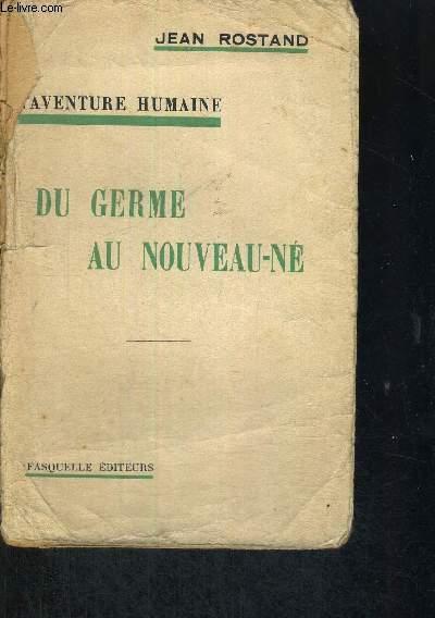 DU GERME AU NOUVEAU-NE - L'AVENTURE HUMAINE