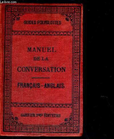 MANUEL DE LA CONVERSATION - ET D STYLE EPISTOLAIRE - FRANCAIS ANGLAIS - A L'USAGE DES VOYAGEURS ET DE LA JEUNESSE DES ECOLES
