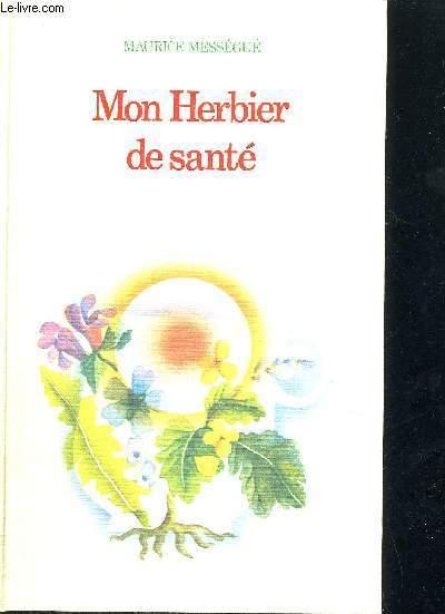 MON HERBIER DE SANTE- MEDECINES ET TRAITEMENTS NATURELS