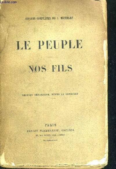 LE PEUPLE - NOS FILS - EDITION DEFINITIVE, REVUE ET CORRIGEE - OEUVRES COMPLETES DE J.MICHELET