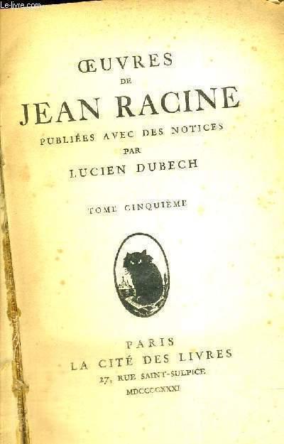 OEUVRES DE JEAN RACINE - PUBLIEES AVEC DES NOTICES - TOME 5