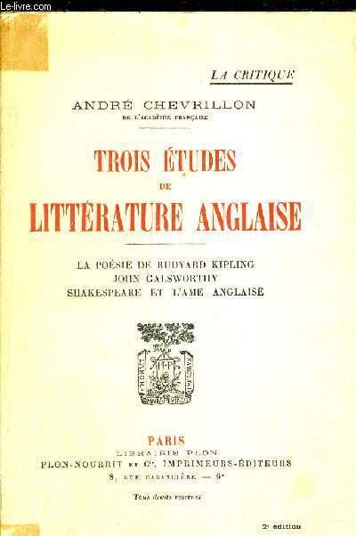 TROIS ETUDES DE LITTERATURE ANGLAISE - LA POESIE DE RUDYARD KIPLING - JOHN GALSWORTHY - SHAKESPEARE ET L'AME ANGLAISE - LA CRITIQUE