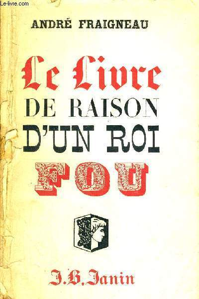LE LIVRE DE RAISON D'UN ROI FOU - LOUIS 2 DE BAVIERE