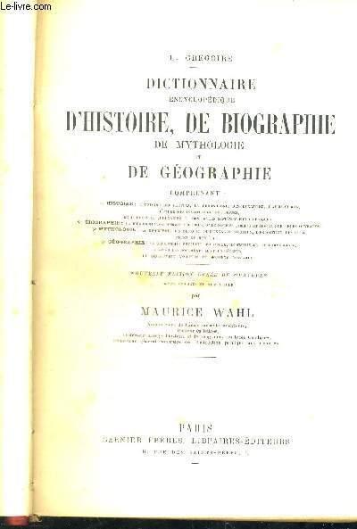 DICTIONNAIRE ENCYCLOPEDIQUE D'HISTOIRE, DE BIOGRAPHIE DE MYTHOLOGIE ET DE GEOGRAPHIE - HISTOIRE - BIOGRAPHIE - MYTHOLOGIE - GEOGRAPHIE - NOUVELLE EDITION