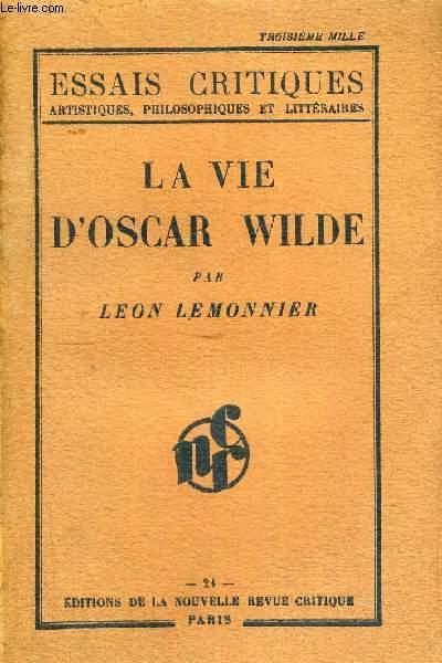LA VIE D'OSCAR WILDE - ESSAIS CRITIQUES