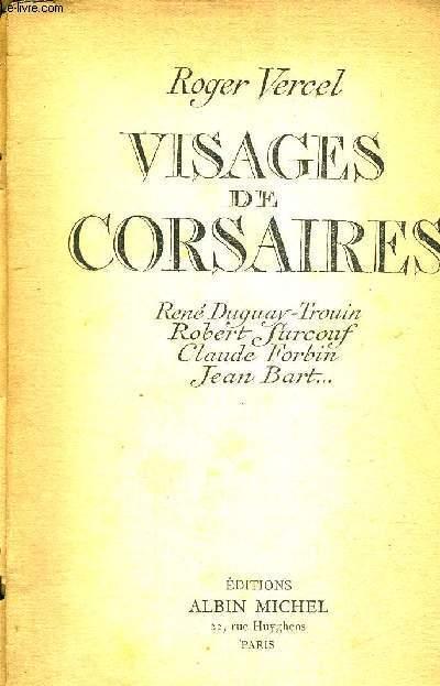 VISAGES DE CORSAIRES - RENE DUGUAY-TROUIN - ROBERT SURCOUF - CLAUDE FORBIN - JEAN BART