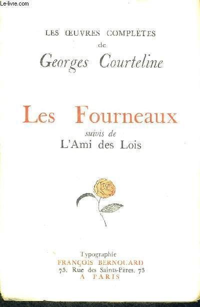 LES FOURNEAUX - SUIVIS DE L'AMI DES LOIS - LES OEUVRES COMPLETES DE GEORGES COURTELINE